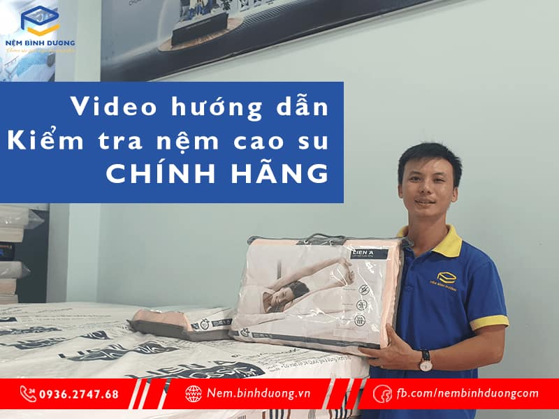 video huong dan kiem tra nem cao su chinh hang nembinhduong